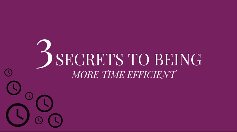3 secrets to being more time efficient
