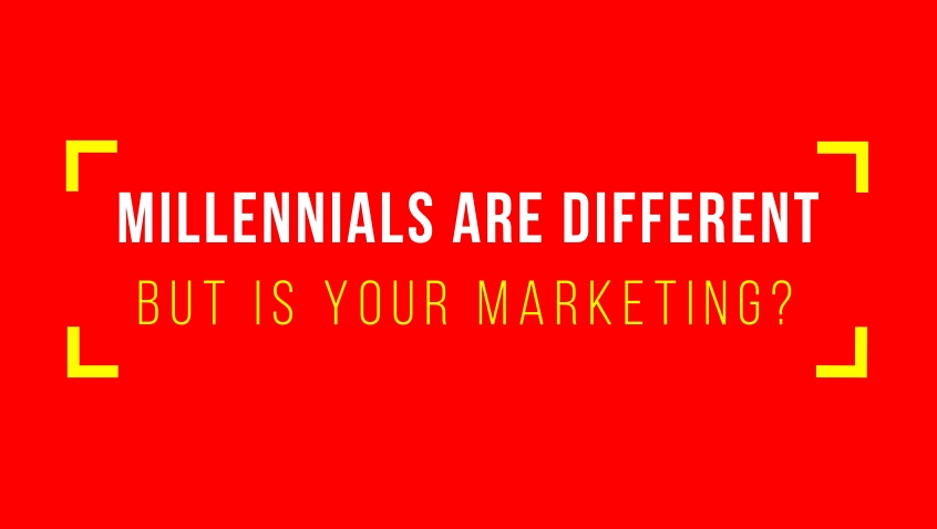 Millennials are different, but is your marketing?