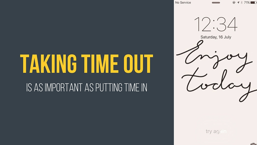 Taking time out is important as putting time in